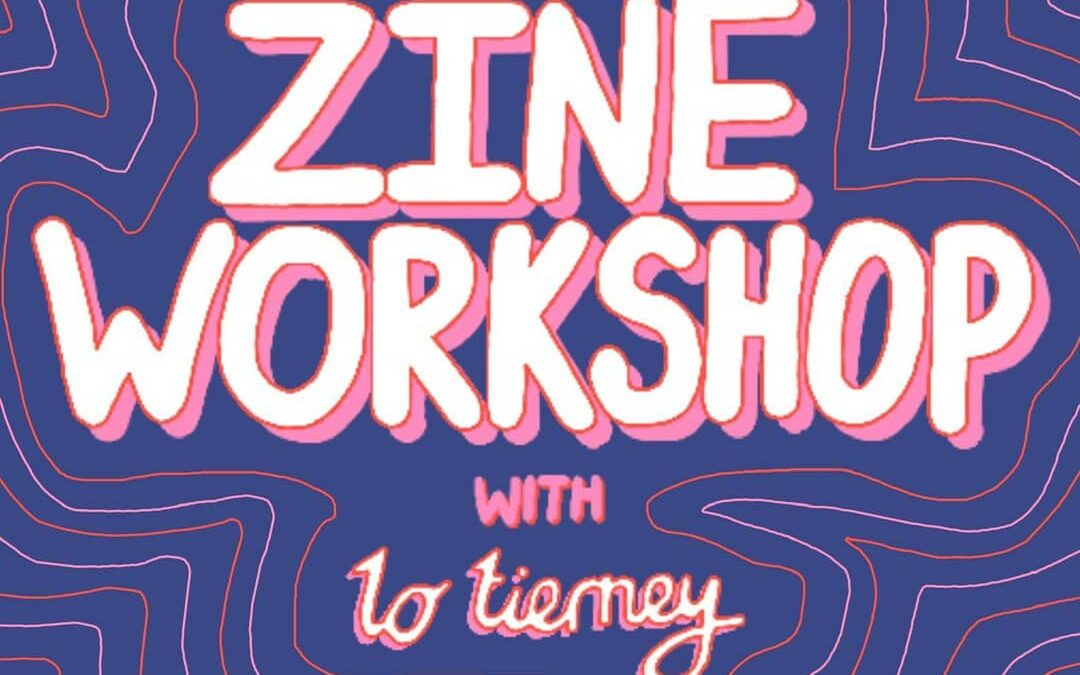 Lo Tierney Zine Workshop